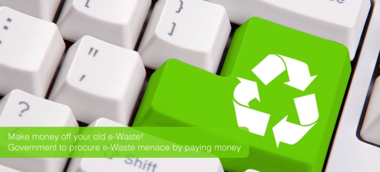 Make money off your old e-Waste! Government to procure e-Waste menace by paying money